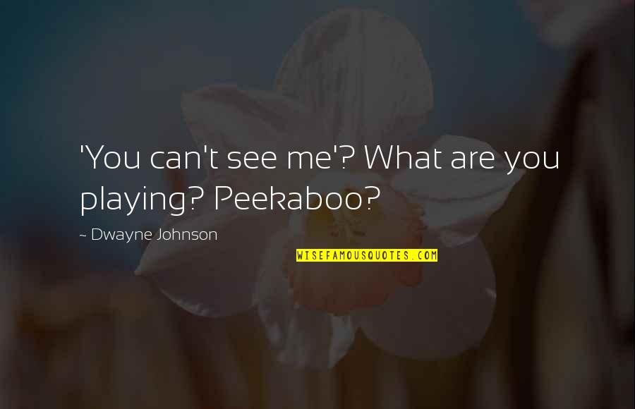 your can't see me what are you playing peekaboo quote by dwayne johnson